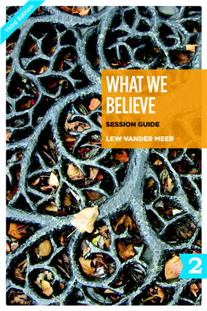 What We Believe Session Guide, Part 2 (Sessions 13-24)