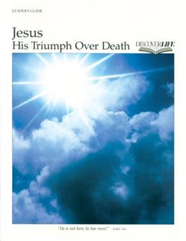 Jesus: His Triumph Over Death Leader's Guide