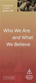 The Christian Reformed Church: Who We Are and What We Believe (English)
