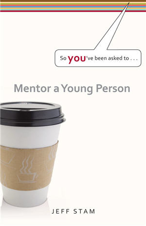 So You've Been Asked to Mentor a Young Person  (Set of 3)