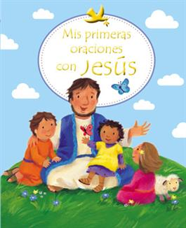 Mis primeras oraciones con Jesús / First Prayers with Jesus (Spanish)