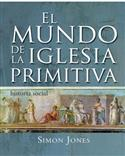 El mundo de la iglesia primitiva / The World of the Early Church (Spanish)