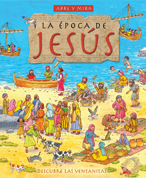 Abre y mira la época de Jesús / Look Inside the Time of Jesus (Spanish)