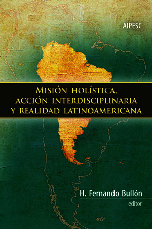 Mision holistica, accion interdisciplinaria y realidad latinoamericana / Holistic Mission, Inter-Disciplinary Action and Latin American Reality (Spanish)