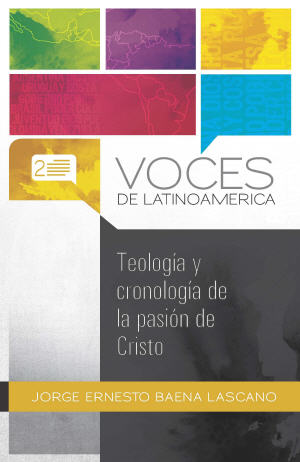 Teolog¡a y cronolog¡a de la pasi¢n de Cristo / Theology and Timeline of Christ's Passion (Spanish)