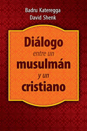 Di logo entre un musulm n y un cristiano / A Muslim and a Christian in Dialogue (Spanish)