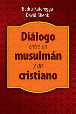 Diálogo entre un musulmán y un cristiano / A Muslim and a Christian in Dialogue (Spanish)