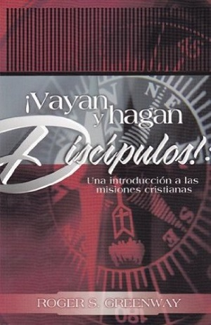 ­Vayan y hagan disc¡pulos! / Go and Make Disciples! (Spanish)
