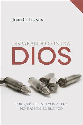 Disparando contra Dios / Gunning for God, Why the New Atheists are Missing the Target. (Spanish)