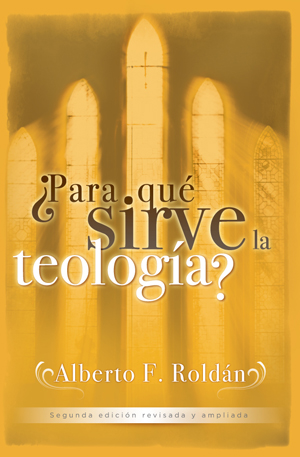 ¨Para qu' sirve la teolog¡a? / Theology: What Is It Good For? (Spanish)