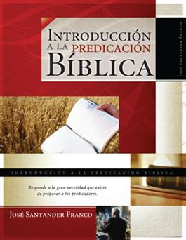 Introducción a la predicación bíblica / Introduction to Biblical Preaching (Spanish)