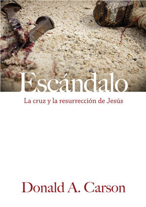 Escándalo / Scandalous: The Cross and Resurrection of Jesus (Spanish)