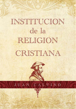 Institución de la religión cristiana / Institutes of the Christian Religion (Spanish)