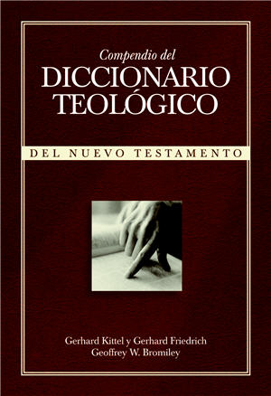 Diccionario teol¢gico del Nuevo Testamento / Theological Dictionary of the New Testament (Spanish)
