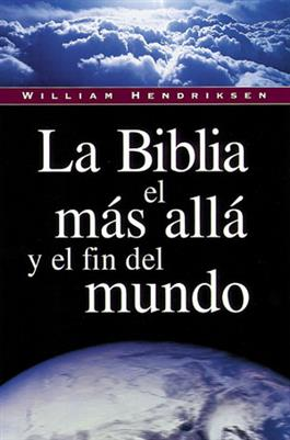 La Biblia, el más allá  y el fin del mundo / The Bible on the Life Hereafter (Spanish)