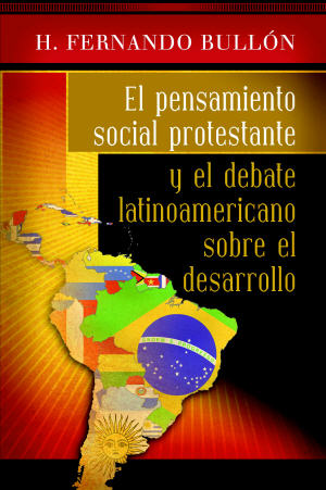 El pensamiento social protestante y el debate latinoamericano sobre el desarrollo / Protestant Social Thought and the Latin American Debate on Development (Spanish)