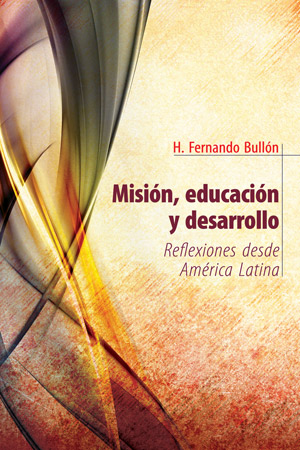 Misión, educación y desarrollo: Reflexiones desde América Latina / Mission, Education, and Development: Reflections from Latin America (Spanish)