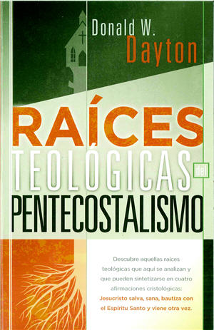 Raíces Teológicas Del Pentecostalismo / Theological Roots of Pentecostalism (Spanish)