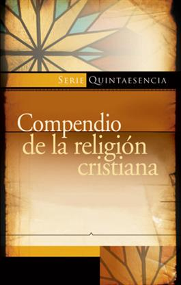 Compendio de la religion cristiana (nueva edicion) / Compendium of the Christian Religion (Spanish)