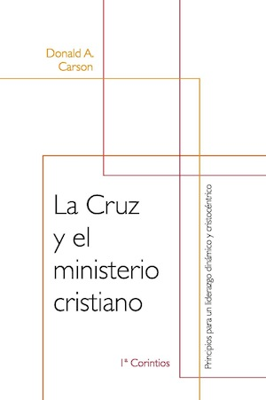 La cruz y el ministerio cristiano / The Cross & Christian Ministry (Spanish)