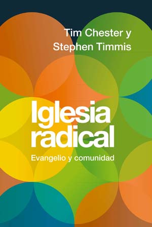 Iglesia radical. Evangelio y comunidad / Total Church: A Radical Reshaping around Gospel and Community (Spanish)