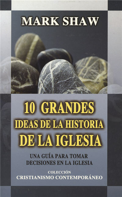 10 grandes ideas de la historia de la Iglesia / 10 Greats Ideas of Church History (Spanish)