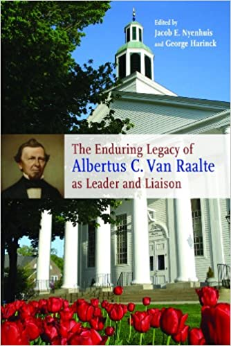 The Enduring Legacy of Albertus C. Van Raalte