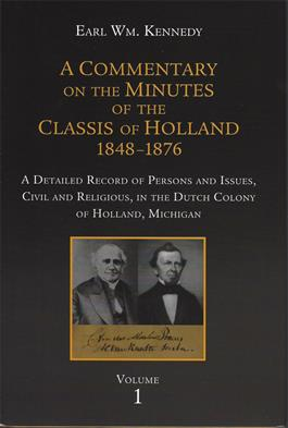 A Commentary on the Minutes of the Classis of Holland 1848-1876 (3 volumes)