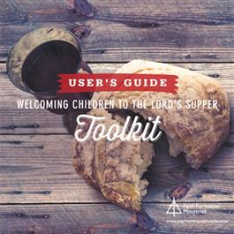 Welcoming Children to the Lord's Supper toolkit--A User's Guide