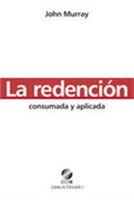 La redenci¢n: consumada y aplicada / Redemption: Accomplished and Applied (Spanish)