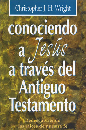 Conociendo a Jesus a traves del Antiguo Testamento / Knowing Jesus through the Old Testament (Spanish)