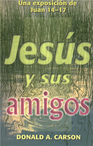 Jesús y sus amigos / The Farewell Discourse and Final Prayer of Jesus