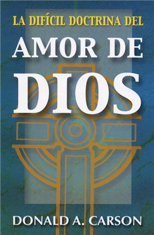 La dif�cil doctrina del amor de Dios / The Difficult Doctrine of the Love of God (Spanish)