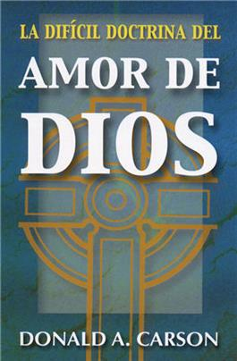 La difícil doctrina del amor de Dios / The Difficult Doctrine of the Love of God (Spanish)