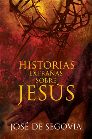Historias extra�as sobre Jes�s / Strange Stories About Jesus (Spanish)
