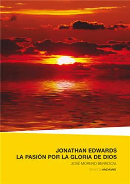 Jonathan Edwards. La pasion por la Gloria de Dios / Jonathan Edwards: Passion for the Glory of God (Spanish)
