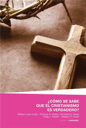Como se sabe que el cristianismo es verdadero / To Everyone and Answer (Spanish)